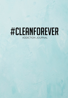 #Cleanforever Addiction Journal: Gratitude Journal And Self Change Diary For Porn Addicts - 6.69 x 9.61 120 Pages - Record Your Daily Addiction Struggles And Also Your Progress, Look Back At This Book To See For Yourself How Much You Have Changed