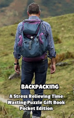 Backpacking a Stress Relieving Time Wasting Puzzle Gift Book