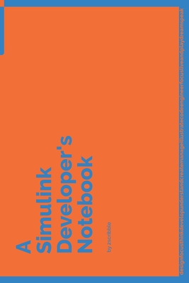 A Simulink Developer's Notebook: 150 Dotted Grid Pages customized for Simulink Programmers and Developers with individually Numbered Pages. Notebook with Vibrant Colour Softcover design. Book format: 6 x 9 in