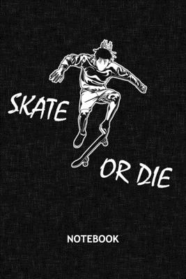 Skate Or Die: Skateboarder NOTEBOOK Grid-lined 6x9 - Skateboarding Journal A5 Gridded - Skater Planner Skatepark 120 Pages SQUARED - Skateboard Saying Diary Skater Quote Soft Cover