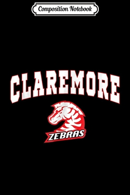 Composition Notebook: Claremore High School Zebras C2 Journal/Notebook Blank Lined Ruled 6x9 100 Pages