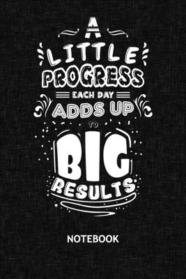 A Little Progress Each Day Adds Up To Big Results: Entrepreneur NOTEBOOK Grid-lined 6x9 - Business Journal A5 Gridded - Capitalist Planner Motivation Quotes 120 Pages SQUARED - Inspirational Quotes Diary Business Quote Soft Cover