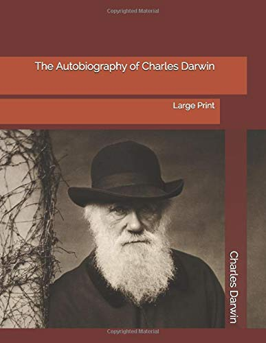 The Autobiography of Charles Darwin: Large Print