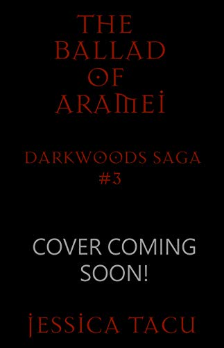 The Ballad of Aramei (The Darkwoods Trilogy Book 3)