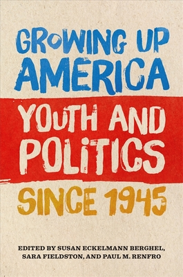 Growing Up America: Youth and Politics Since 1945