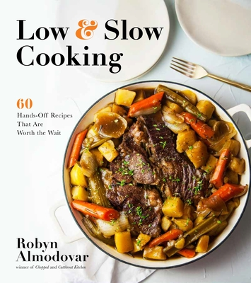 Low Slow Cooking: 60 Hands-Off Recipes That Are Worth the Wait