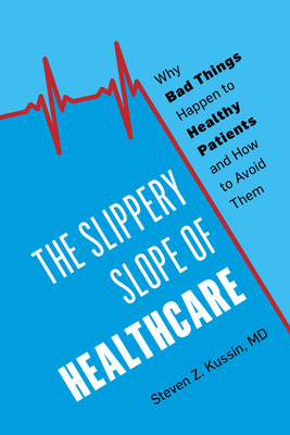 The Slippery Slope of Healthcare: Why Bad Things Happen to Healthy Patients and How to Avoid Them