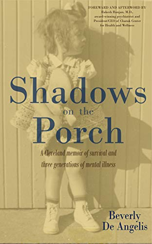 Shadows on the Porch [Part 4 of4, Kindle] - The Last Act: A Cleveland memoir of survival and three generations of mental illness