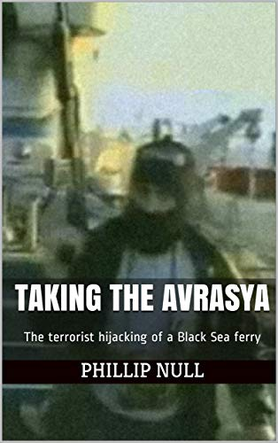 Taking the Avrasya: The terrorist hijacking of a Black Sea ferry