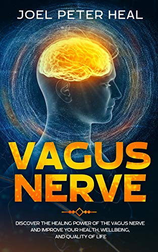 Vagus Nerve: Discover the healing power of the vagus nerve and improve your health, wellbeing, and quality of life.