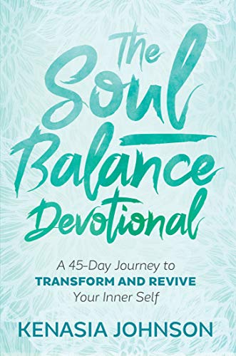The Soul Balance Devotional: A 45-Day Journey to Transform and Revive Your Inner Self