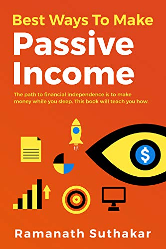 Best Ways to Make Passive Income: If you want to discover how to live a life of financial freedom independence and create passive wealth online without breaking a sweat, then this is a book for you.