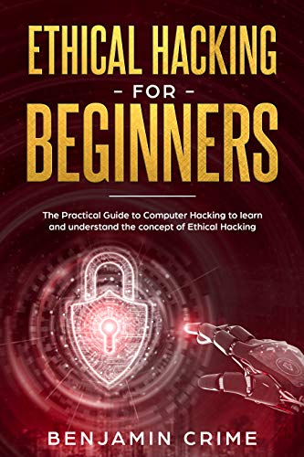 Ethical Hacking For Beginners: The Practical Guide to Computer Hacking to Learn and Understand the Concept of Ethical Hacking