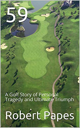 59: A Golf Story of Personal Tragedy and Ultimate Triumph