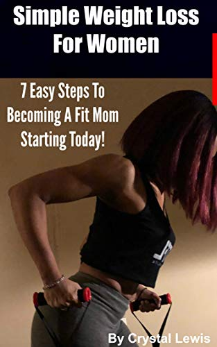 Simple Weight Loss for Women: 7 Easy Steps to Becoming A Fit Mom Starting Todaty (Weight Loss For Women Over 40, Mini Habits For Weight Loss, Weight Loss For Women)