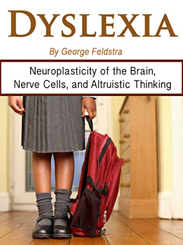 Dyslexia: Neuroplasticity of the Brains, Nerve Cells, and Altruistic Thinking