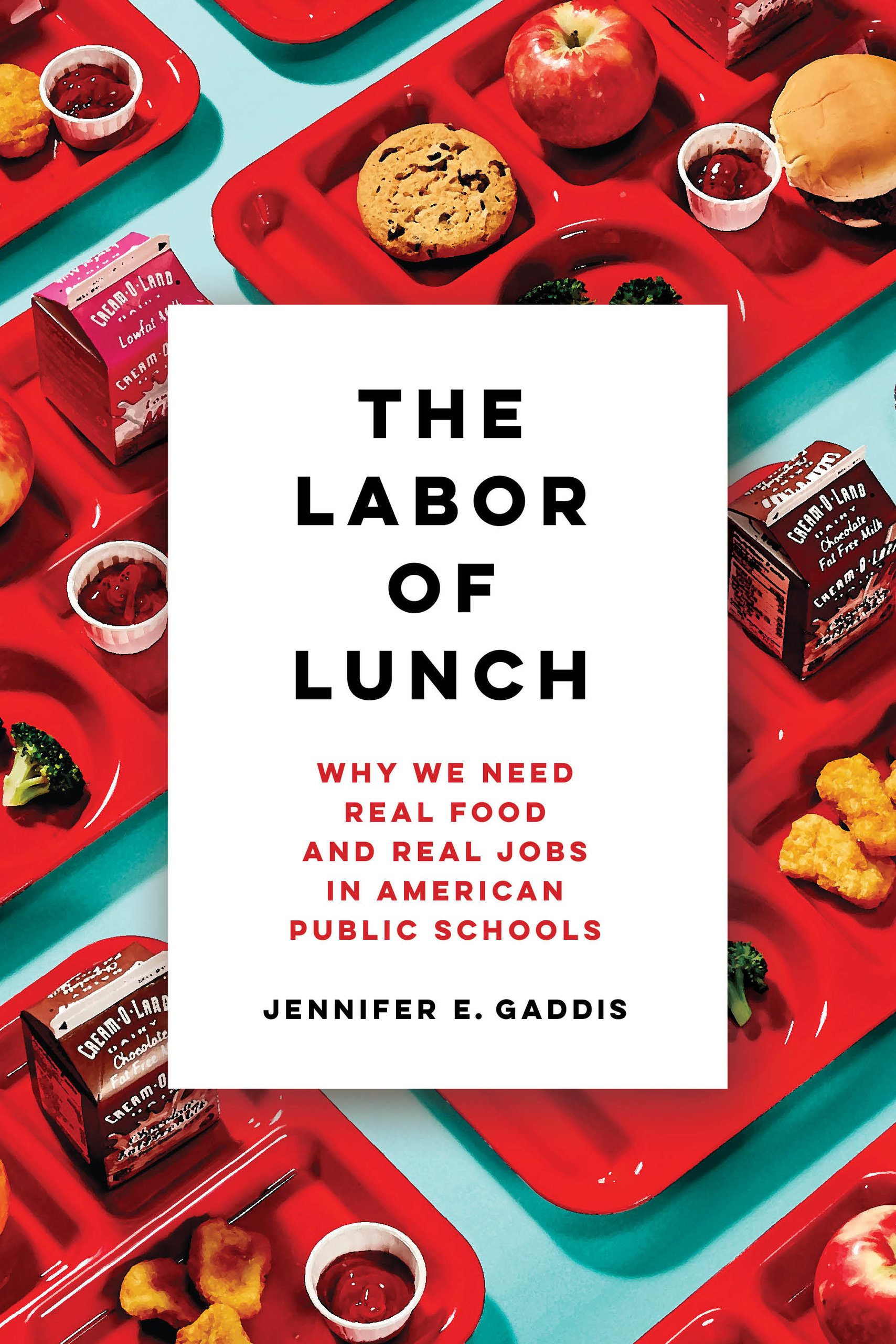 The Labor of Lunch: Why We Need Real Food and Real Jobs in American Public Schools