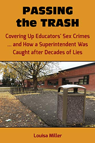 Passing the Trash: Covering Up Educators' Sex Crimes - and How a Superintendent Was Caught after Decades of Lies
