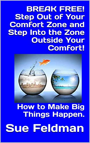 BREAK FREE! Step Out of Your Comfort Zone and Step Into the Zone Outside Your Comfort!: How to Make Big Things Happen.