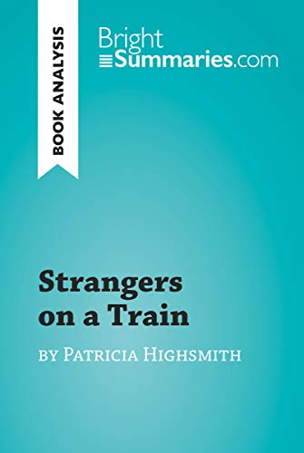 Strangers on a Train by Patricia Highsmith (Book Analysis): Detailed Summary, Analysis and Reading Guide (BrightSummaries.com)