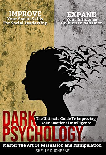 Dark Psychology: Master The Art Of Persuasion and Manipulation: The Ultimate Guide To Improving Your Emotional Intelligence   Improve Your Social Skills ... Your Influence (Human Influence Book 1)