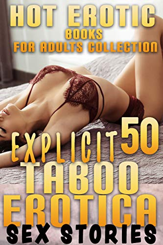 EXPLICIT TABOO EROTICA STORIES (50 EROTIC BOOKS FOR ADULTS COLLECTION)