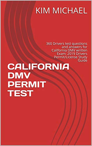 CALIFORNIA DMV PERMIT TEST: 360 Drivers test questions and answers for California DMV written Exam: 2019 Drivers Permit/License Study Guide