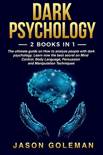 Dark psychology: 2 books in 1: The ultimate guide on How to analyze people with dark psychology. Learn now the best secret on Mind Control, Body Language, Persuasion and Manipulation Techniques
