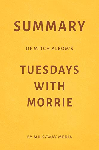 Summary of Mitch Albom's Tuesdays with Morrie by Milkyway Media