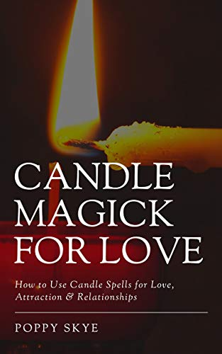 Candle Magick For Love: How to Use Candle Spells for Love, Attraction & Relationships