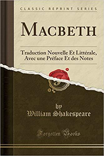 Macbeth: Traduction Nouvelle Et Littérale, Avec une Préface Et des Notes
