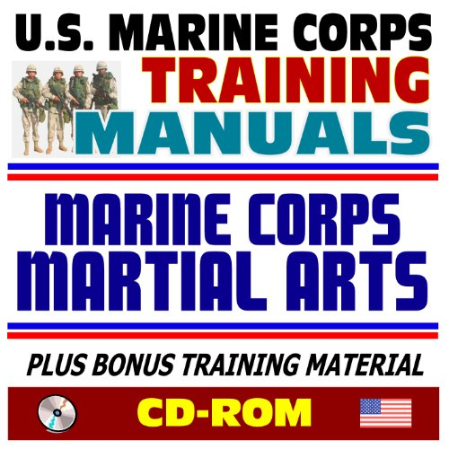 21st Century U.S. Marine Corps (USMC Marines) Training Manuals: Marine Corps Martial Arts and Close Combat, Knife Fighting, Strikes and Punches, Throws, Chokes, Pugil Stick Training