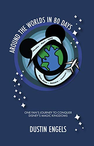 Around the Worlds in 80 Days: One Fan's Journey to Conquer Disney's Magic Kingdoms