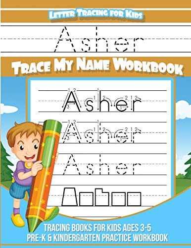 Asher Letter Tracing for Kids Trace my Name Workbook: Tracing Books for Kids ages 3 - 5 Pre-K & Kindergarten Practice Workbook (Personalized Children's Trace Name Books) (Volume 1)