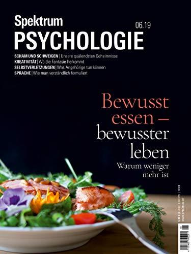 Spektrum Psychologie 6/2019 - Bewusst essen - bewusster leben: Warum weniger mehr ist