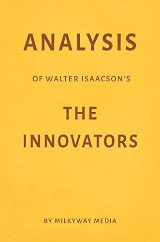 Analysis of Walter Isaacson's The Innovators by Milkyway Media