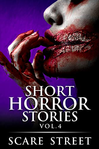 Short Horror Stories Vol. 4: Scary Ghosts, Monsters, Demons, and Hauntings (Supernatural Suspense Collection, #4)