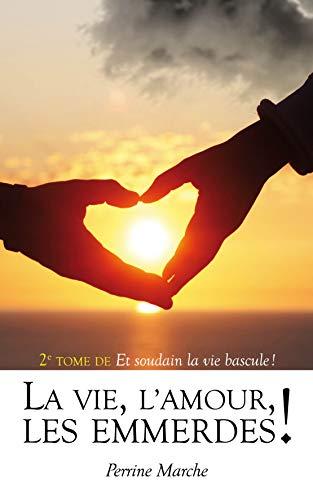 La vie, L'amour, Les emmerdes ! (Et soudain la vie bascule ! t. 2)