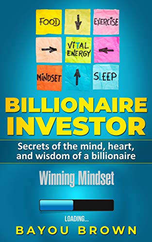 Billionaire Investor: Secrets of the heart, mind, and wisdom of a billionaire investor