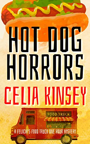 Hot Dog Horrors: A Felicia's Food Truck One Hour Mystery (Felicia's Food Truck One Hour Cozies Book 4)