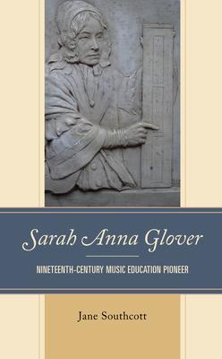 Sarah Anna Glover: Nineteenth Century Music Education Pioneer