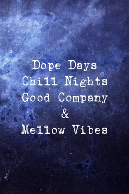 Dope Days Chill Nights Good Company & Mellow Vibes: All Purpose 6x9 Blank Lined Notebook Journal Way Better Than A Card Trendy Unique Gift Blue Universe Night