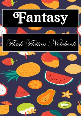 Fantasy Flash Fiction Notebook: Workbook for Writing Short Stories And Flash Fictions - Motivation and Prompts to Write A Story, Essays