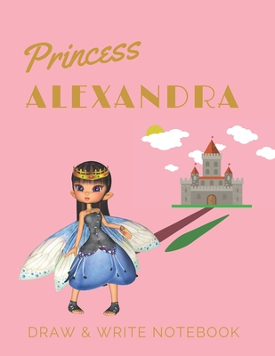 Princess Alexandra: Personalized with Name Draw & Write Notebook for Little Girls / with Picture Space and Dashed Mid-line