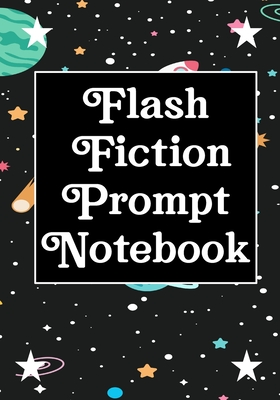 Flash Fiction Prompt Notebook: Workbook for Writing Short Stories And Flash Fictions - Motivation and Prompts to Write A Story, Essays, Novels
