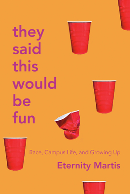 They Said This Would Be Fun: Race, Campus Life, and Growing Up