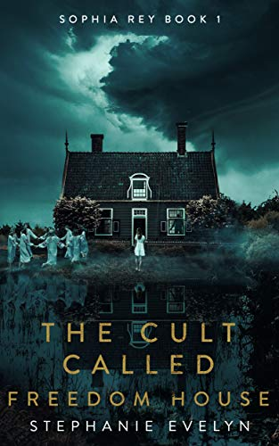 The Cult Called Freedom House (Sophia Rey #1)