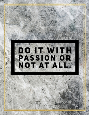"Do it with passion or not at all.: College Ruled Marble Design 100 Pages Large Size 8.5"" X 11"" Inches Matte Notebook"