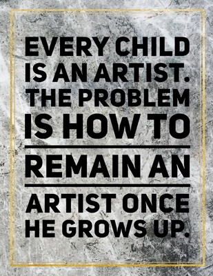 "Every child is an artist. The problem is how to remain an artist once he grows up.: College Ruled Marble Design 100 Pages Large Size 8.5"" X 11"" Inches Matte Notebook"