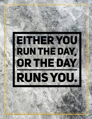"""Either you run the day, or the day runs you.: Marble Design 100 Pages Large Size 8.5"""" X 11"""" Inches Gratitude Journal And Productivity Task Book"""